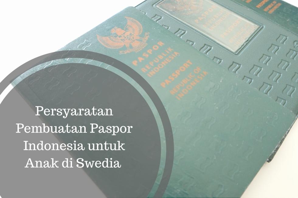persyaratan pembuatan paspor indonesia untuk anak di swedia
